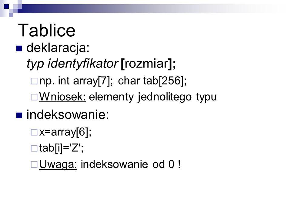 Tablice deklaracja: typ identyfikator [rozmiar]; indeksowanie: